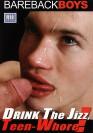 Drink the Jizz Teen Whore DVD - Bareback Boys